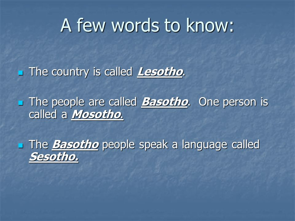 A few words to know: The country is called Lesotho.