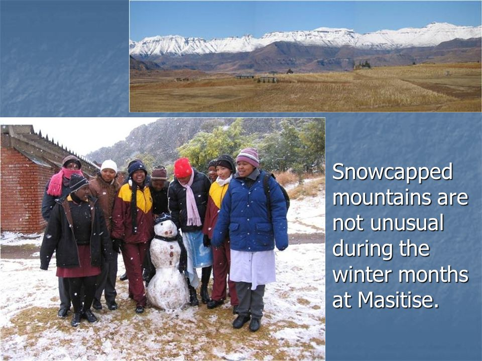 Snowcapped mountains are not unusual during the winter months at Masitise.