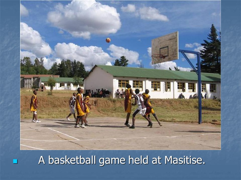 A basketball game held at Masitise.