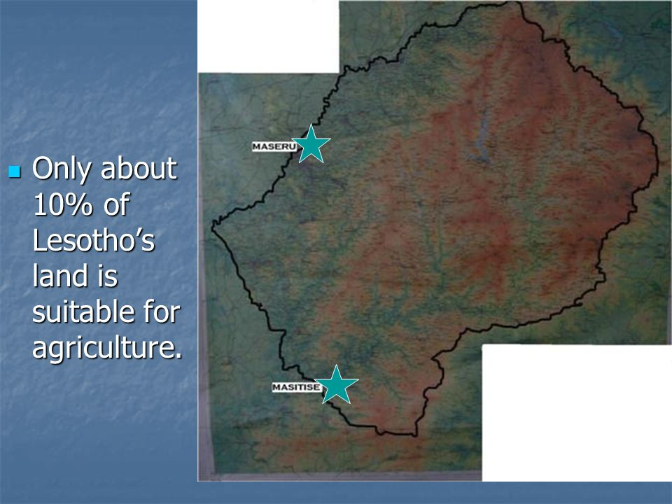 Only about 10% of Lesotho's land is suitable for agriculture.
