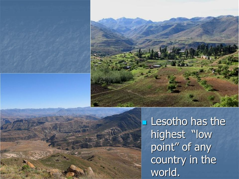 Lesotho has the highest low point of any country in the world.