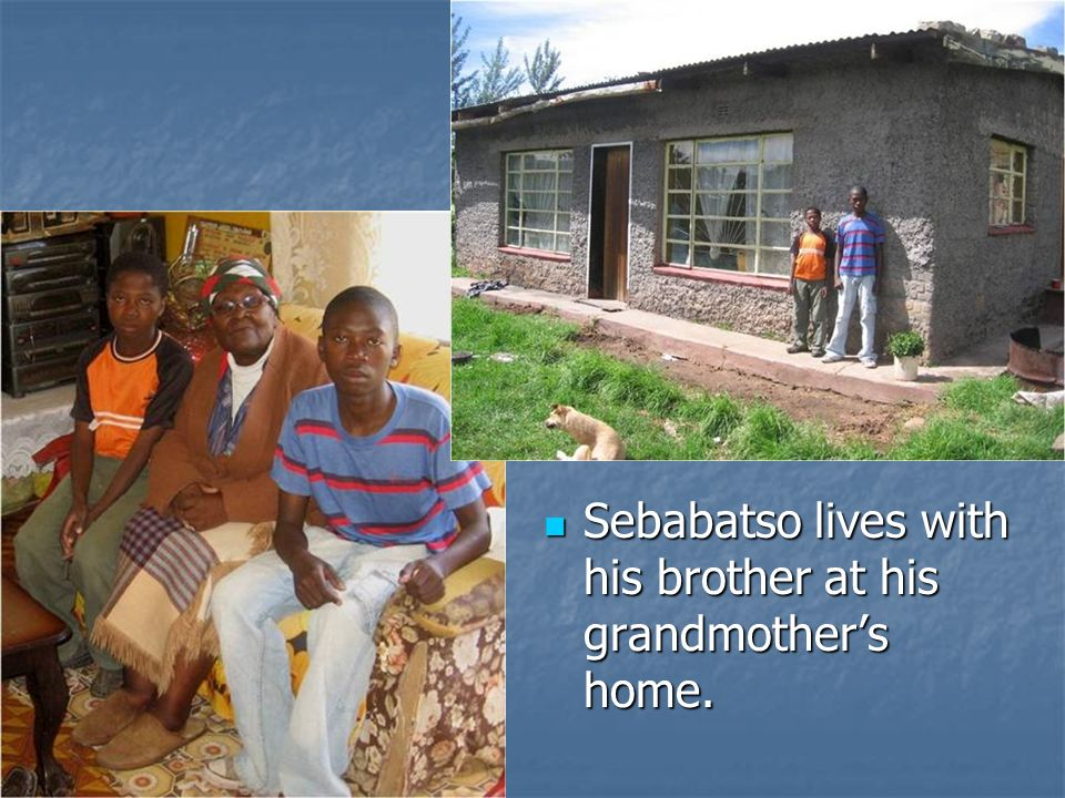 Sebabatso lives with his brother at his grandmother's home.