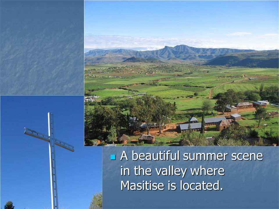 A beautiful summer scene in the valley where Masitise is located.