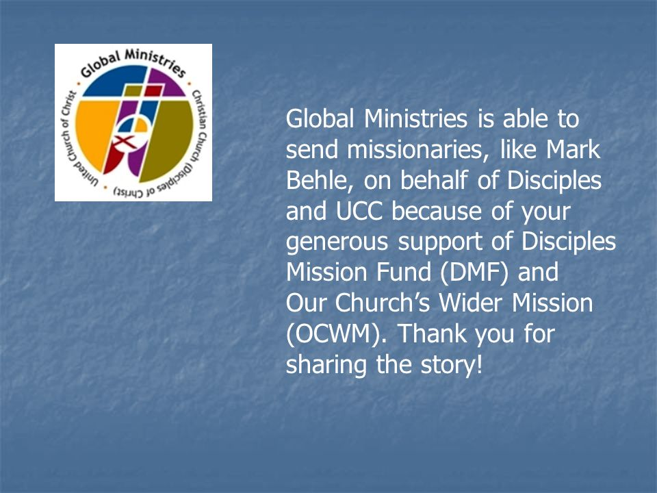 Global Ministries is able to send missionaries, like Mark