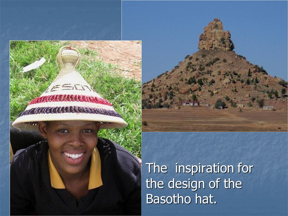 The inspiration for the design of the Basotho hat.