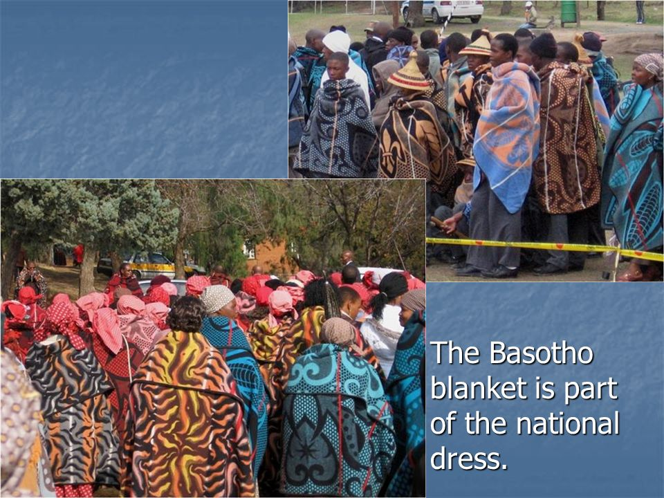 The Basotho blanket is part of the national dress.
