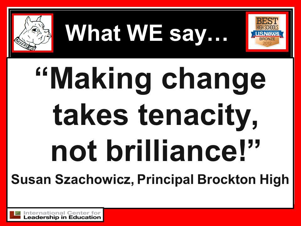 Making change takes tenacity, not brilliance!