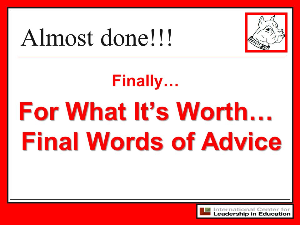For What It's Worth… Final Words of Advice