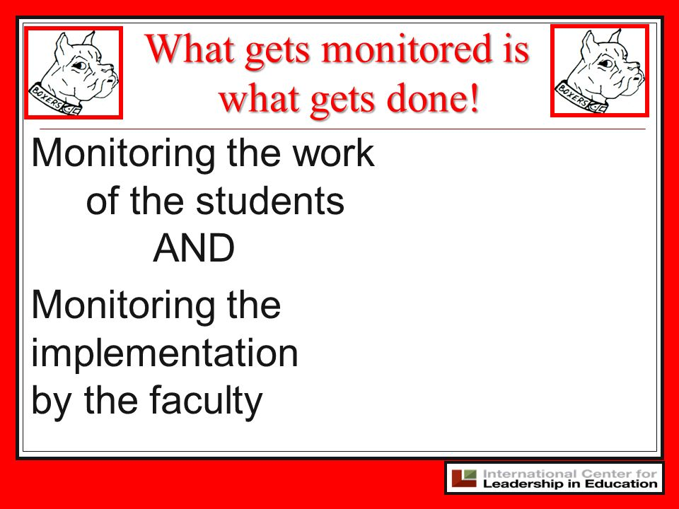 What gets monitored is what gets done!