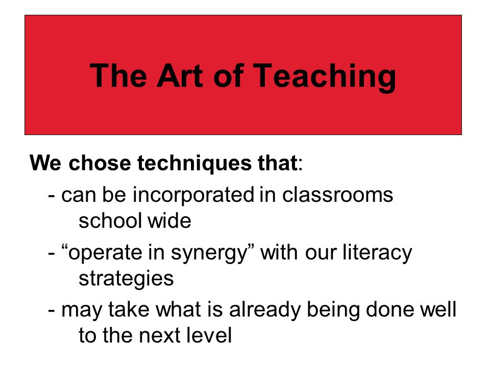 The Art of Teaching We chose techniques that: