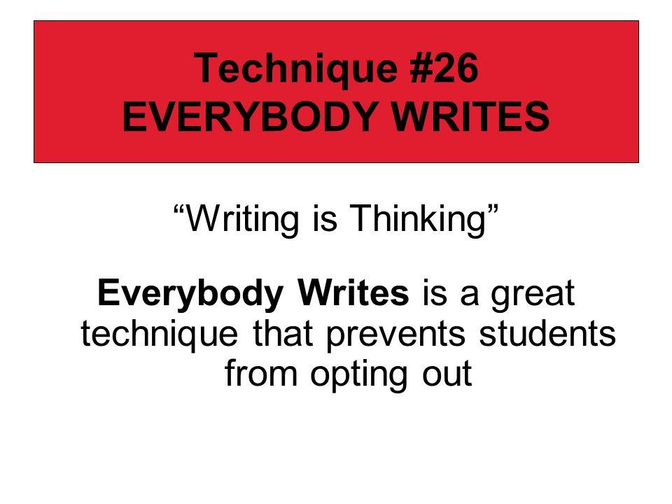 Technique #26 EVERYBODY WRITES