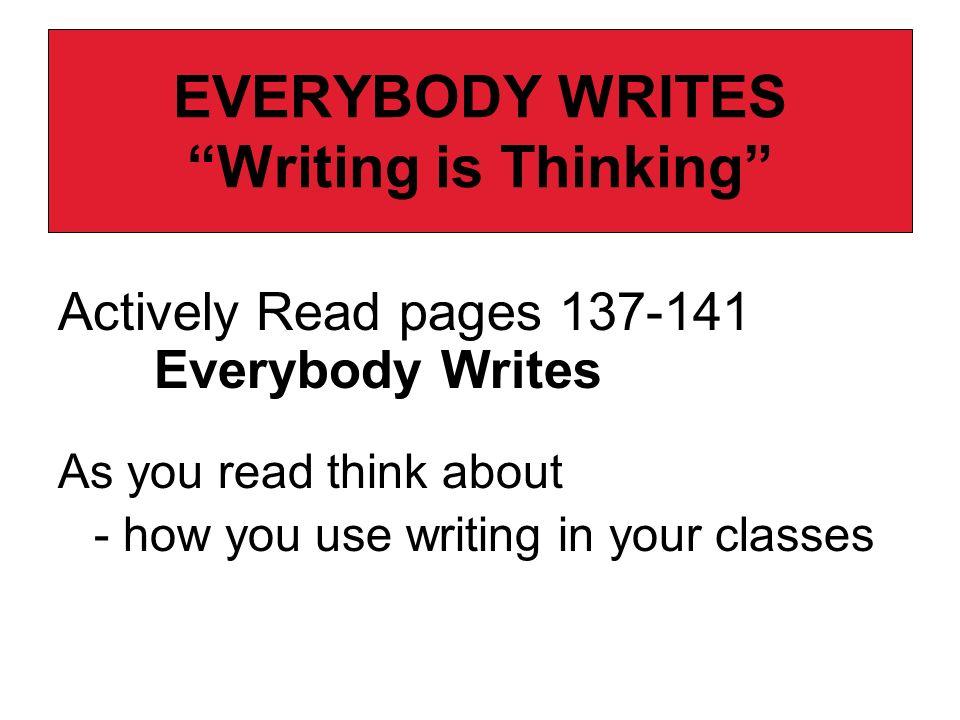 EVERYBODY WRITES Writing is Thinking
