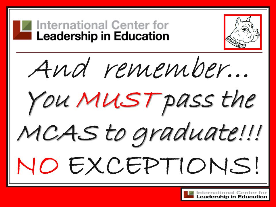 You MUST pass the MCAS to graduate!!!