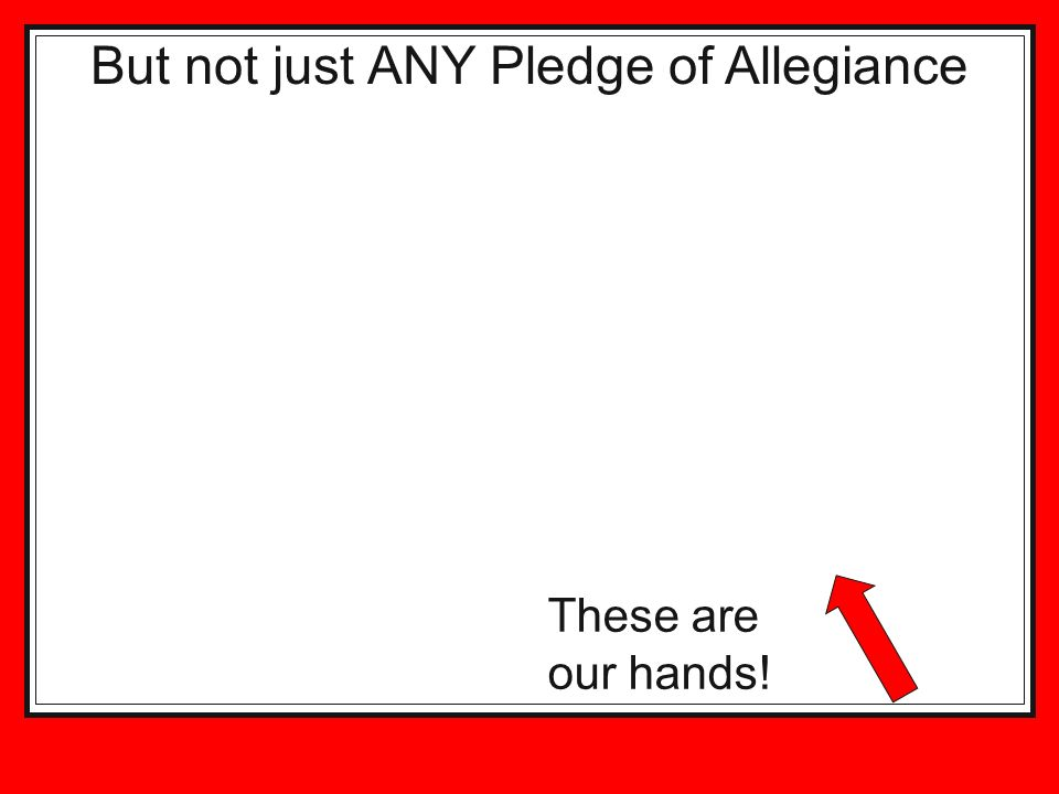 But not just ANY Pledge of Allegiance
