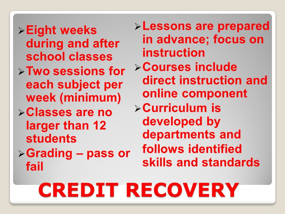 CREDIT RECOVERY Eight weeks during and after school classes