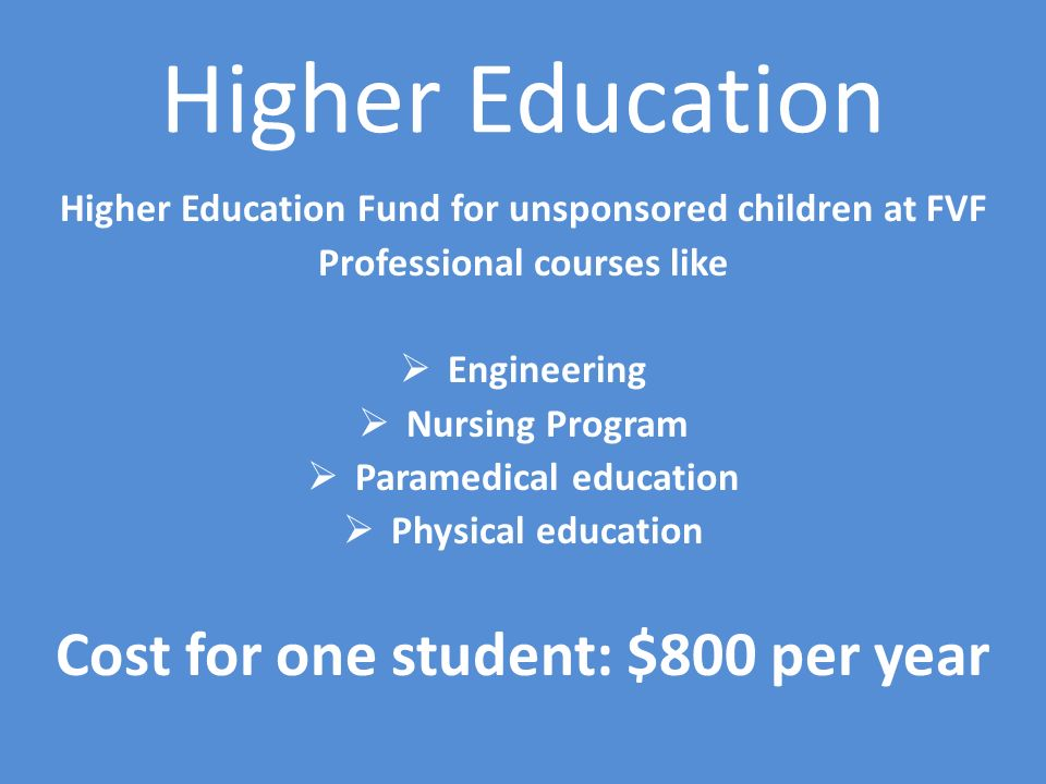 Higher Education Cost for one student: $800 per year