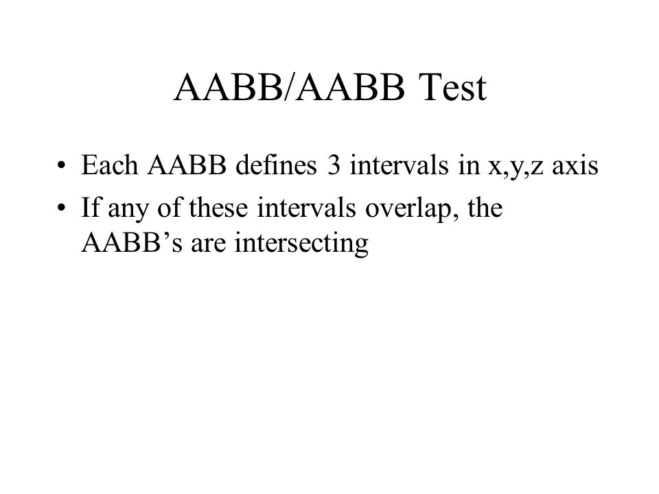 AABB/AABB Test Each AABB defines 3 intervals in x,y,z axis