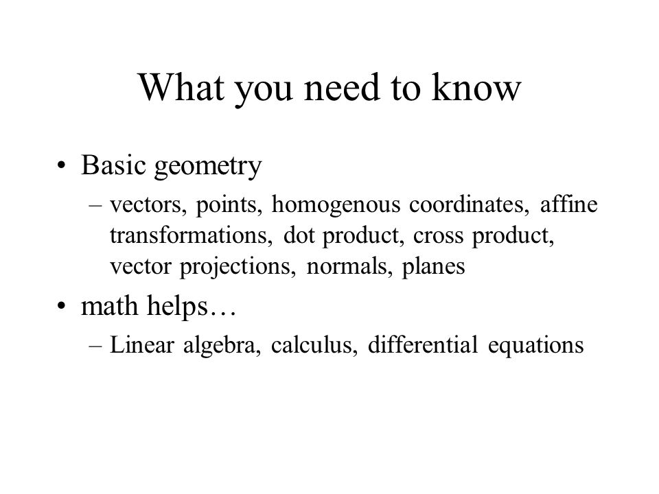 What you need to know Basic geometry math helps…