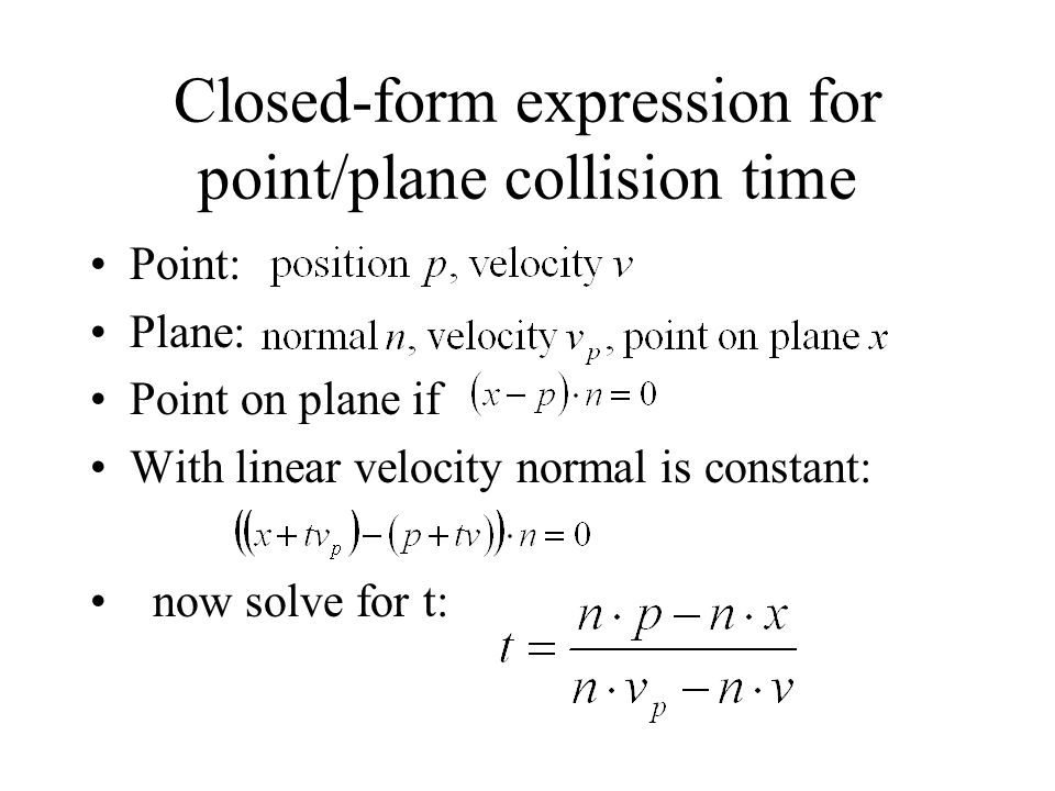 Closed-form expression for point/plane collision time
