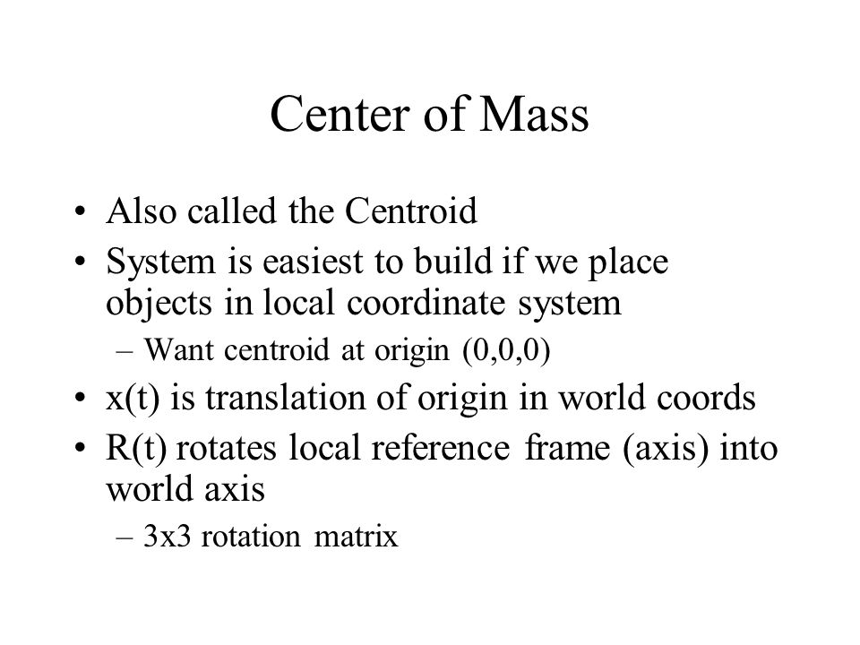 Center of Mass Also called the Centroid