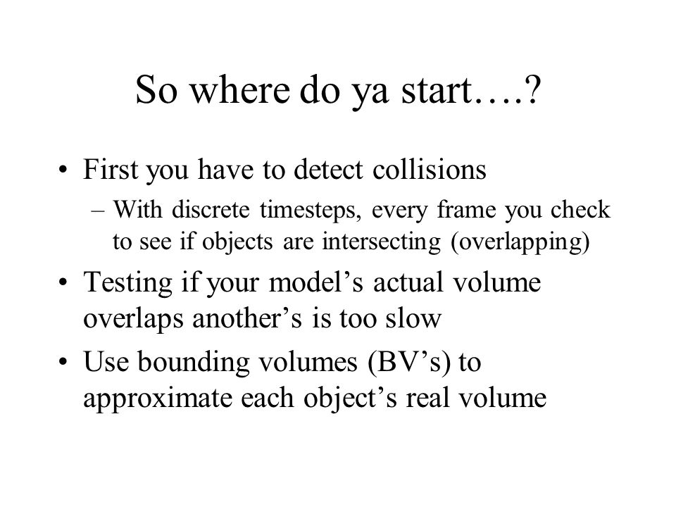 So where do ya start…. First you have to detect collisions