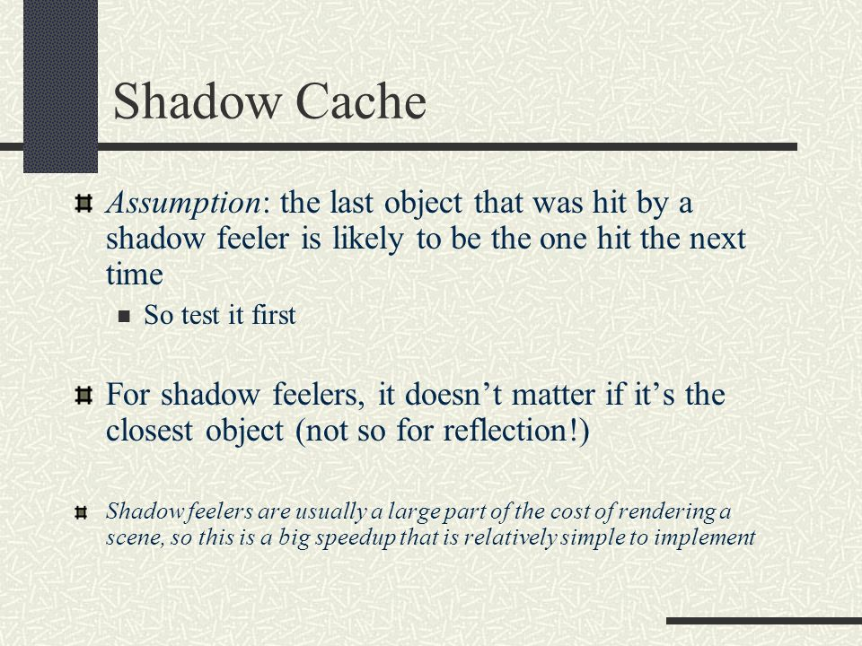 Shadow Cache Assumption: the last object that was hit by a shadow feeler is likely to be the one hit the next time.