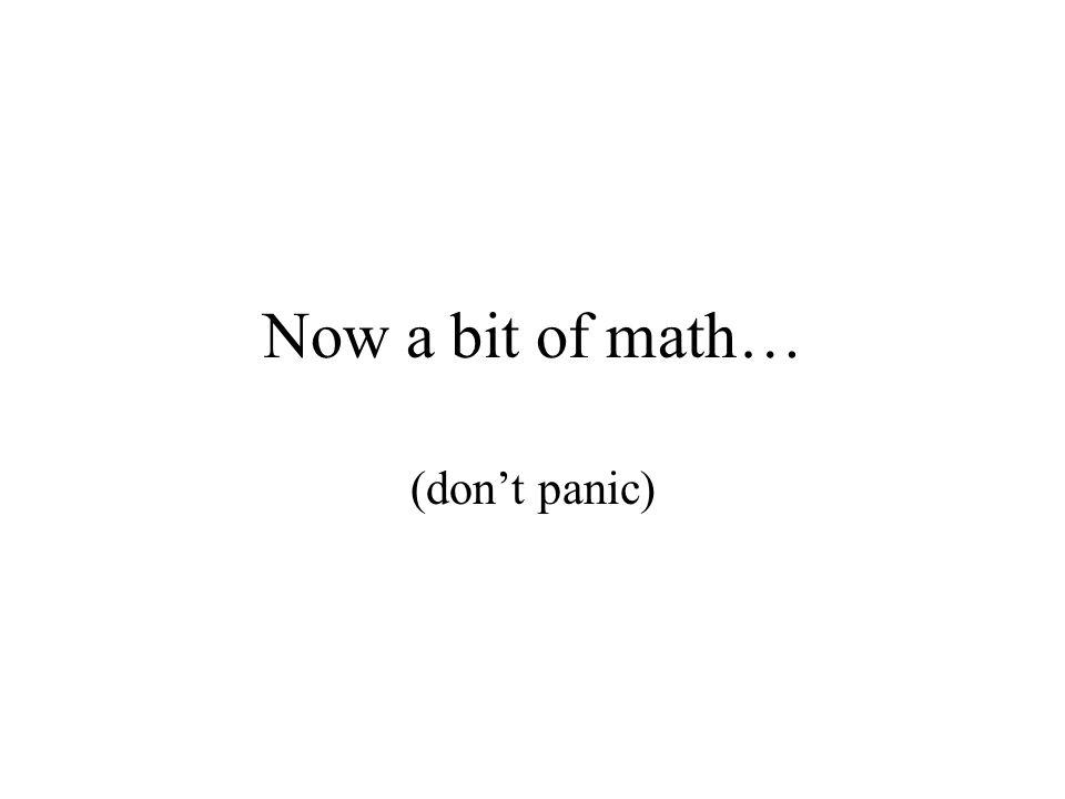 Now a bit of math… (don't panic)
