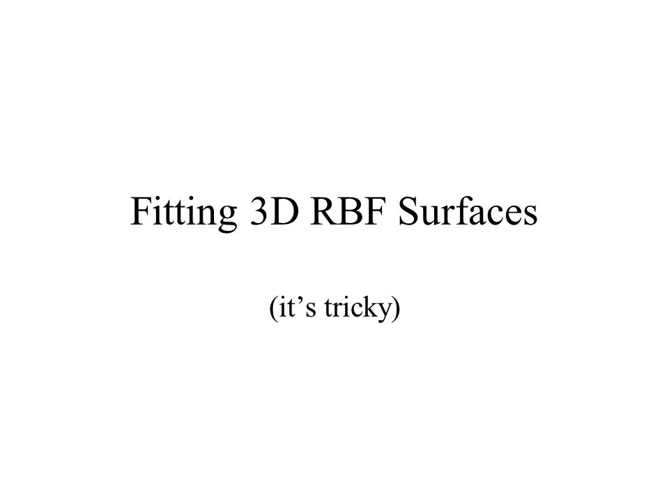 Fitting 3D RBF Surfaces (it's tricky)