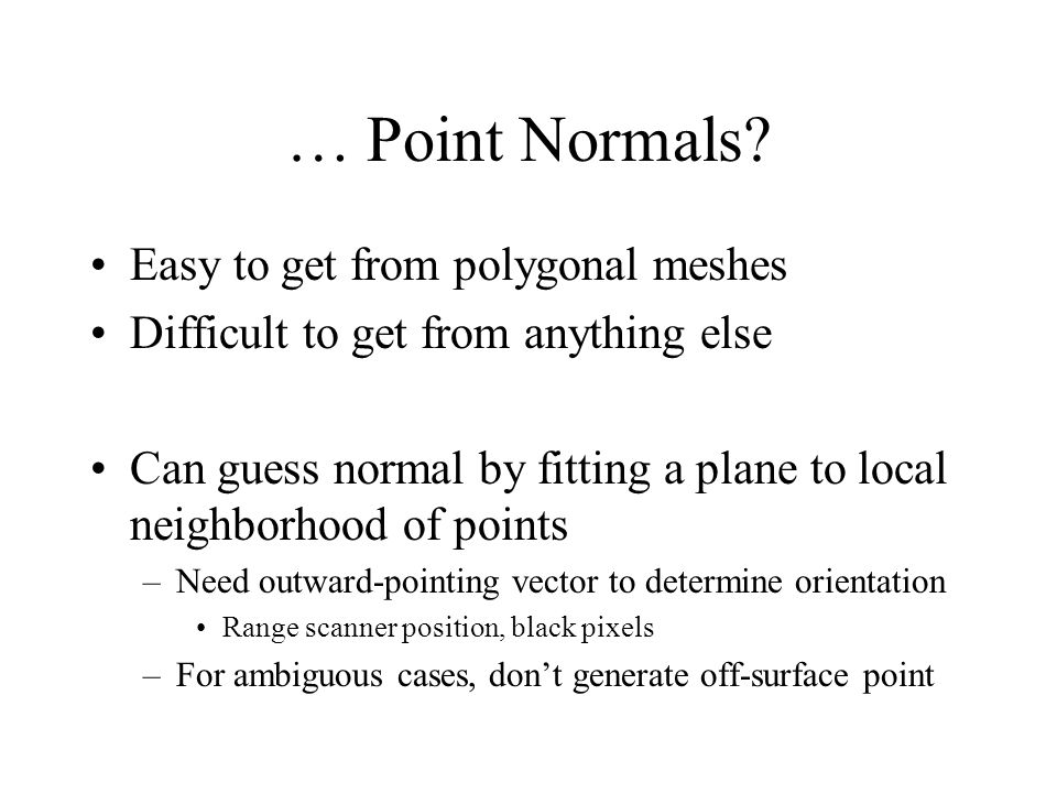 … Point Normals Easy to get from polygonal meshes