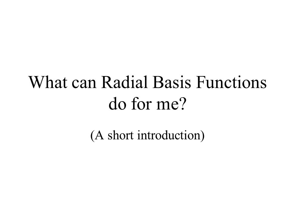 What can Radial Basis Functions do for me