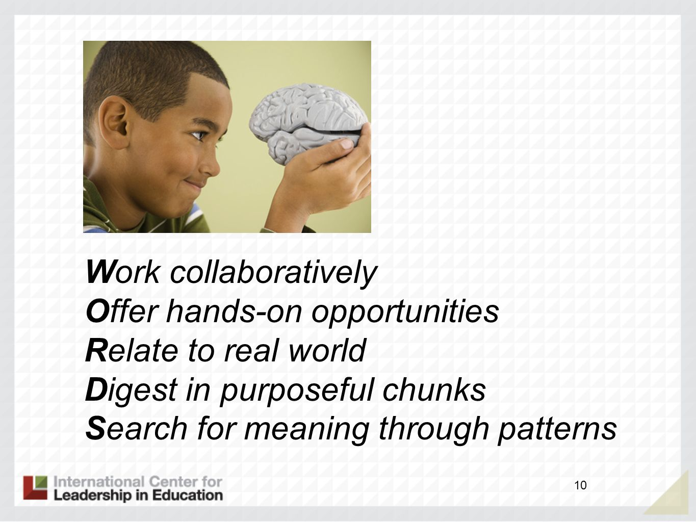 Work collaboratively Offer hands-on opportunities. Relate to real world. Digest in purposeful chunks.