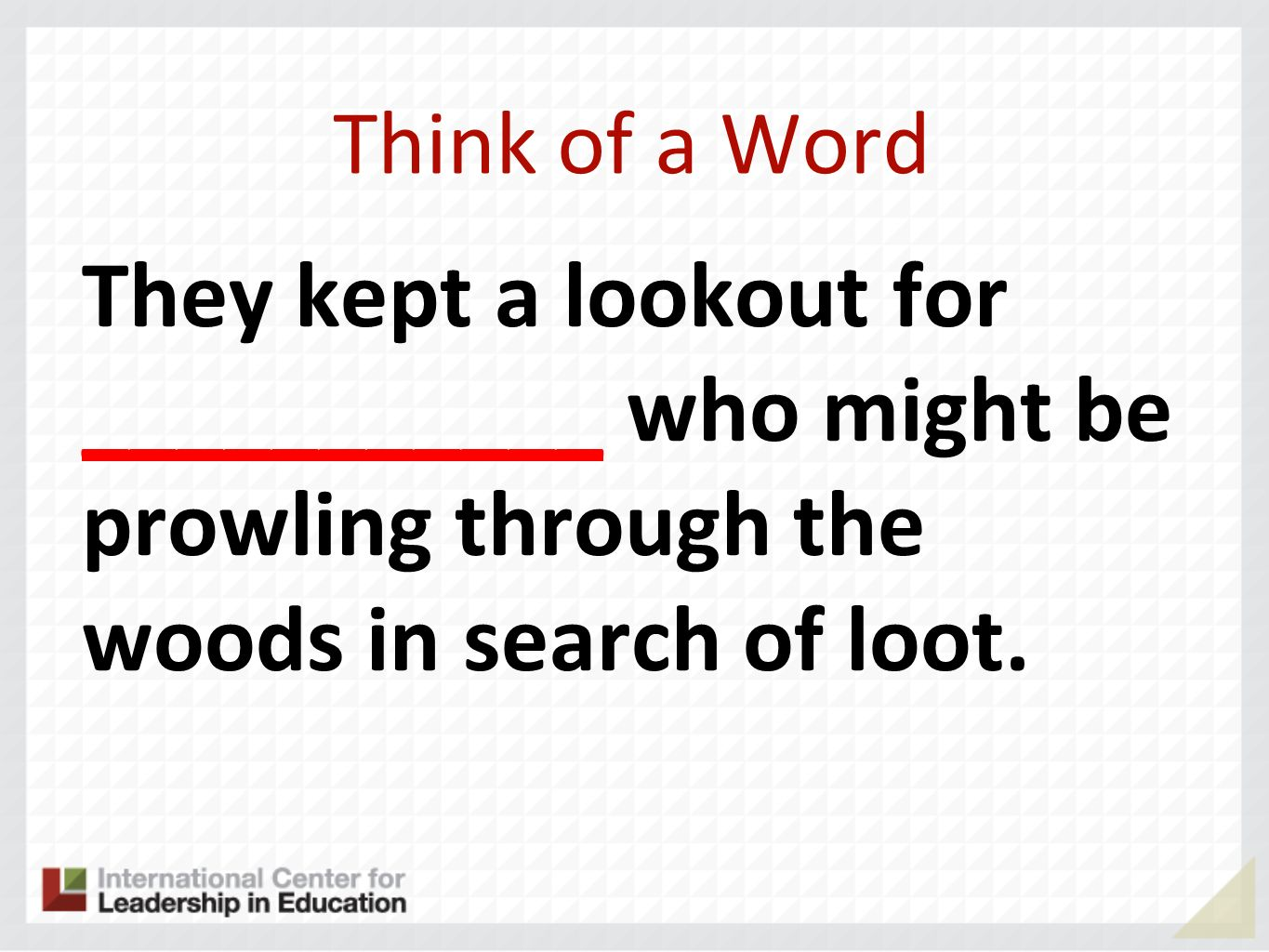 Think of a Word They kept a lookout for ___________ who might be prowling through the woods in search of loot.