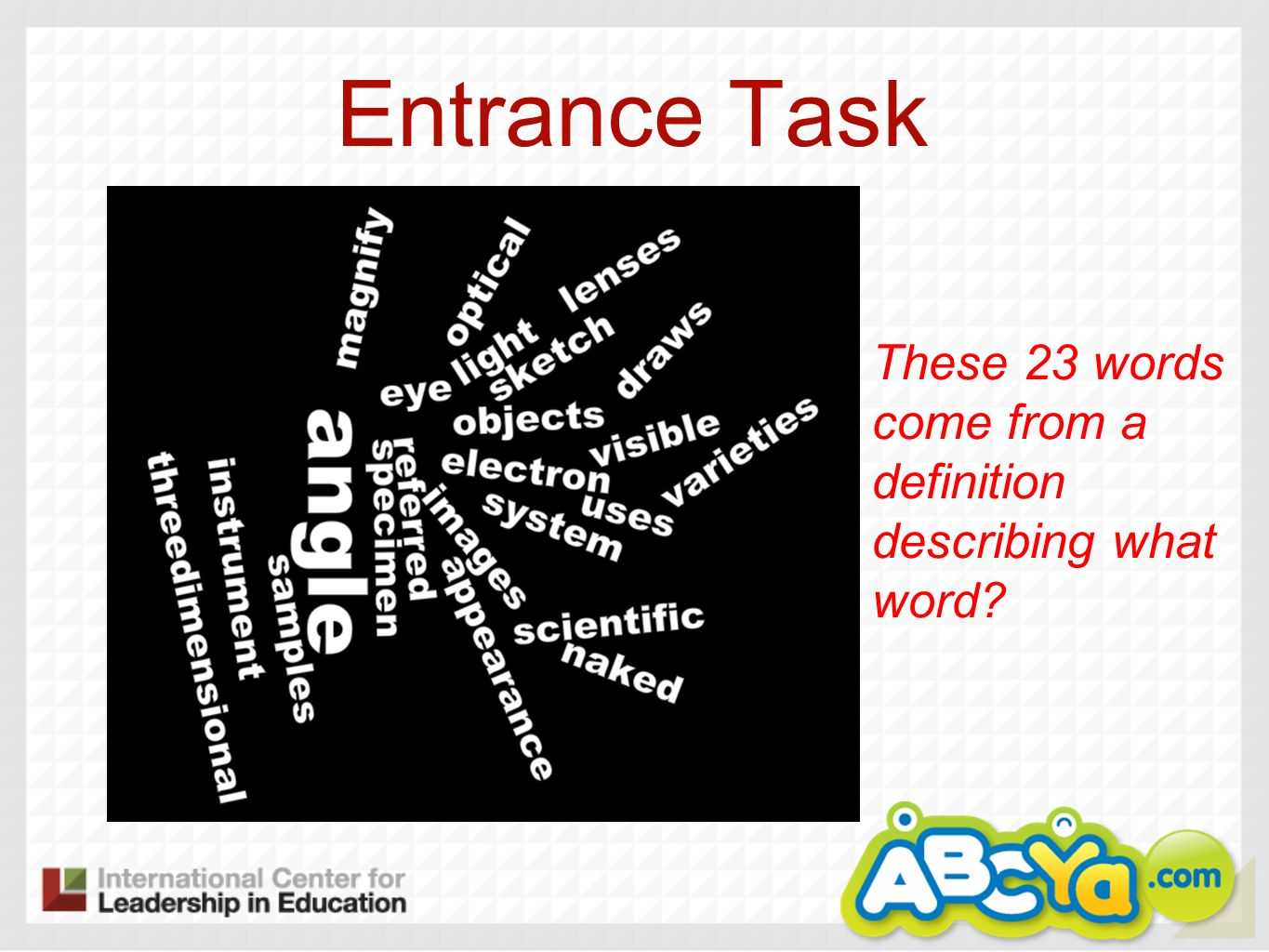 Entrance Task These 23 words come from a definition describing what word