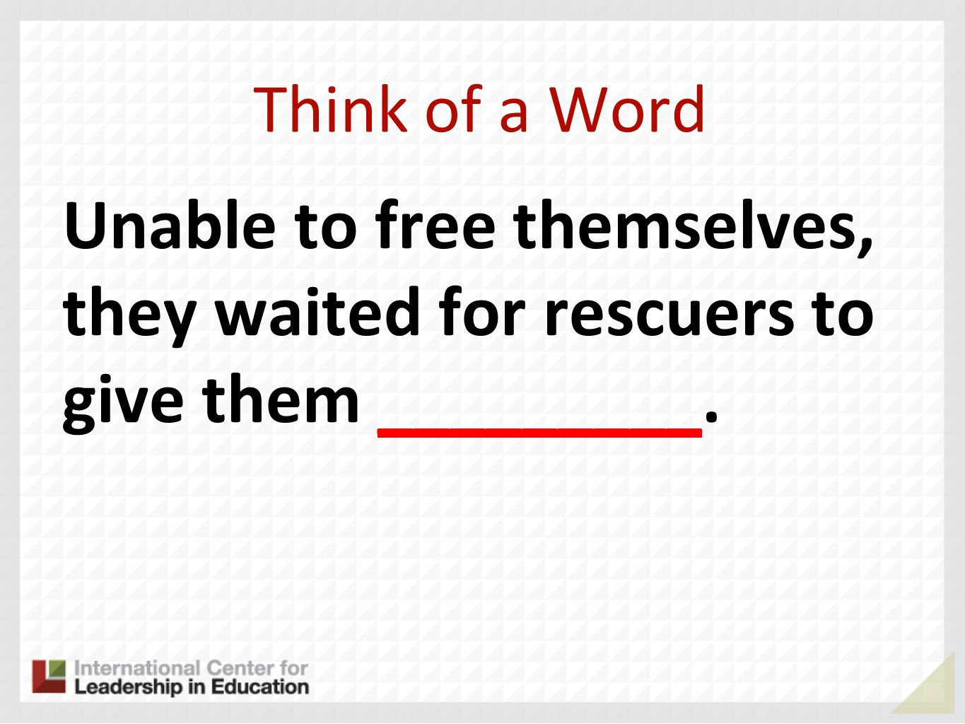 Think of a Word Unable to free themselves, they waited for rescuers to give them _________.