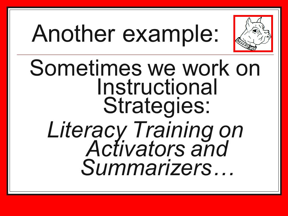 Another example: Sometimes we work on Instructional Strategies: Literacy Training on Activators and Summarizers…