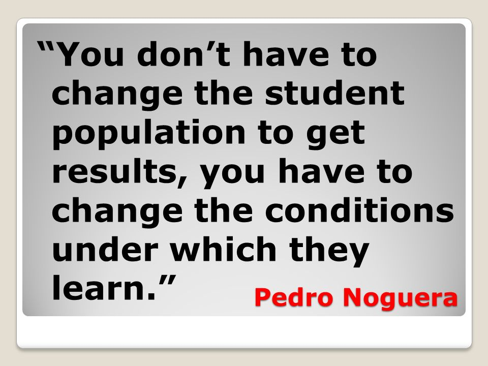 You don't have to change the student population to get results, you have to change the conditions under which they learn.