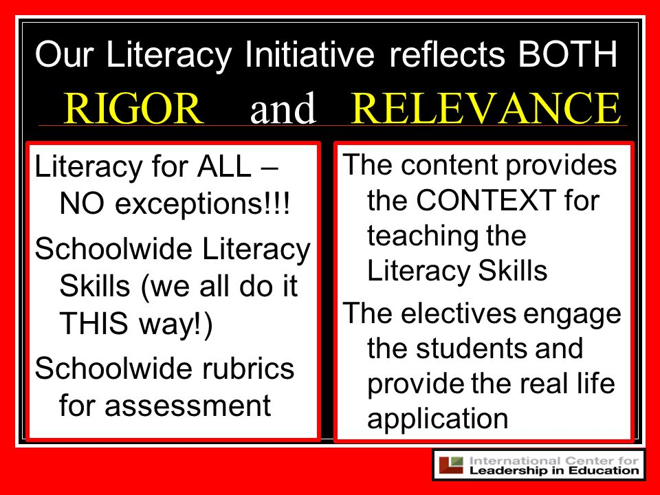 RIGOR and RELEVANCE Our Literacy Initiative reflects BOTH