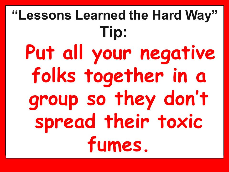 Lessons Learned the Hard Way Tip: