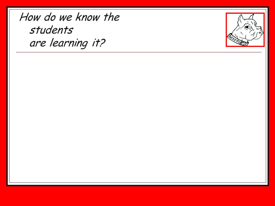 How do we know the students are learning it