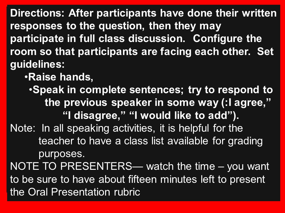 Directions: After participants have done their written responses to the question, then they may participate in full class discussion. Configure the room so that participants are facing each other. Set guidelines: