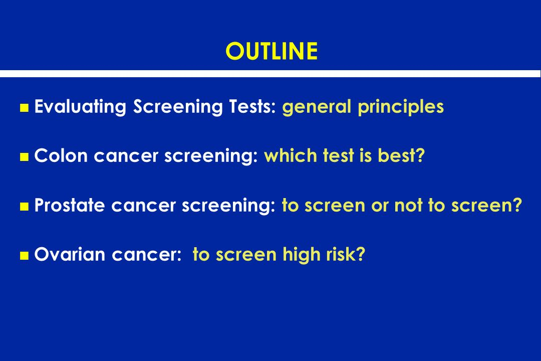 OUTLINE Evaluating Screening Tests: general principles