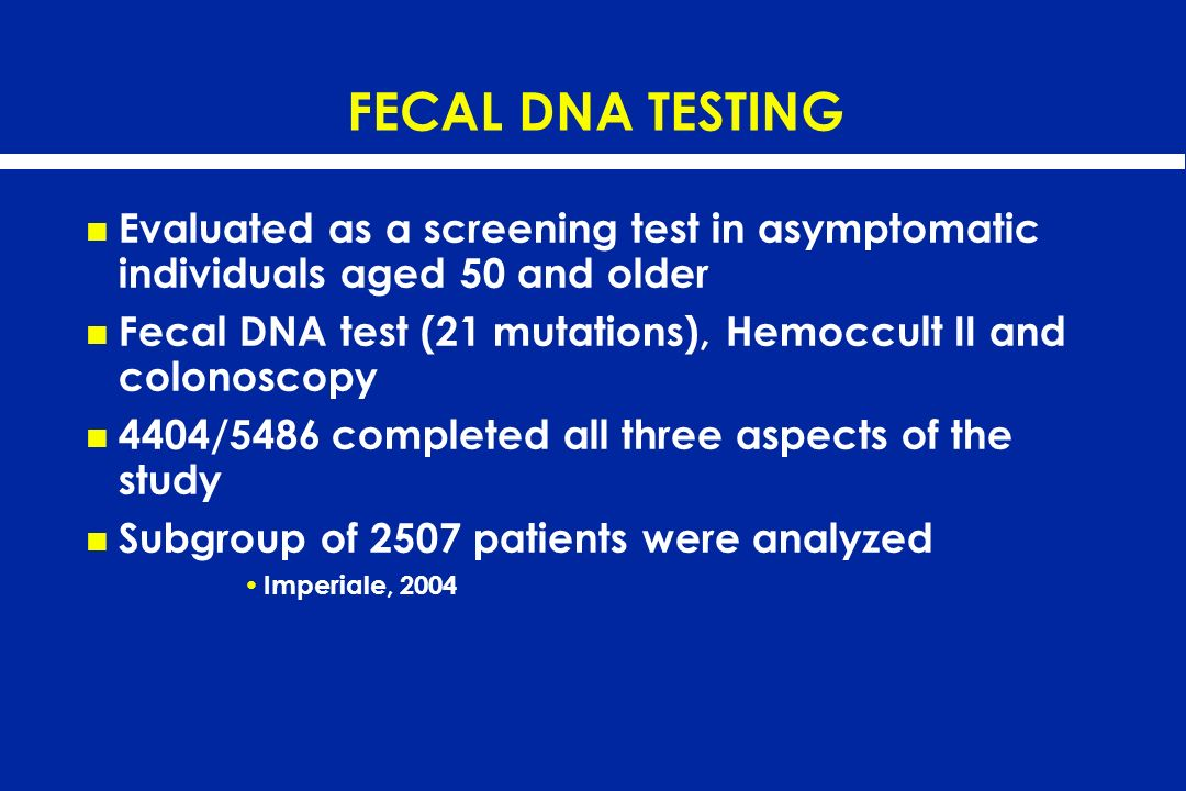 FECAL DNA TESTING Evaluated as a screening test in asymptomatic individuals aged 50 and older.