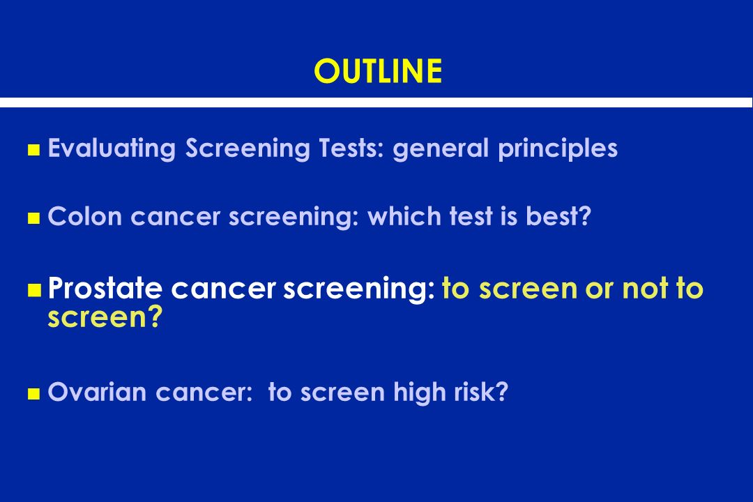 OUTLINE Prostate cancer screening: to screen or not to screen