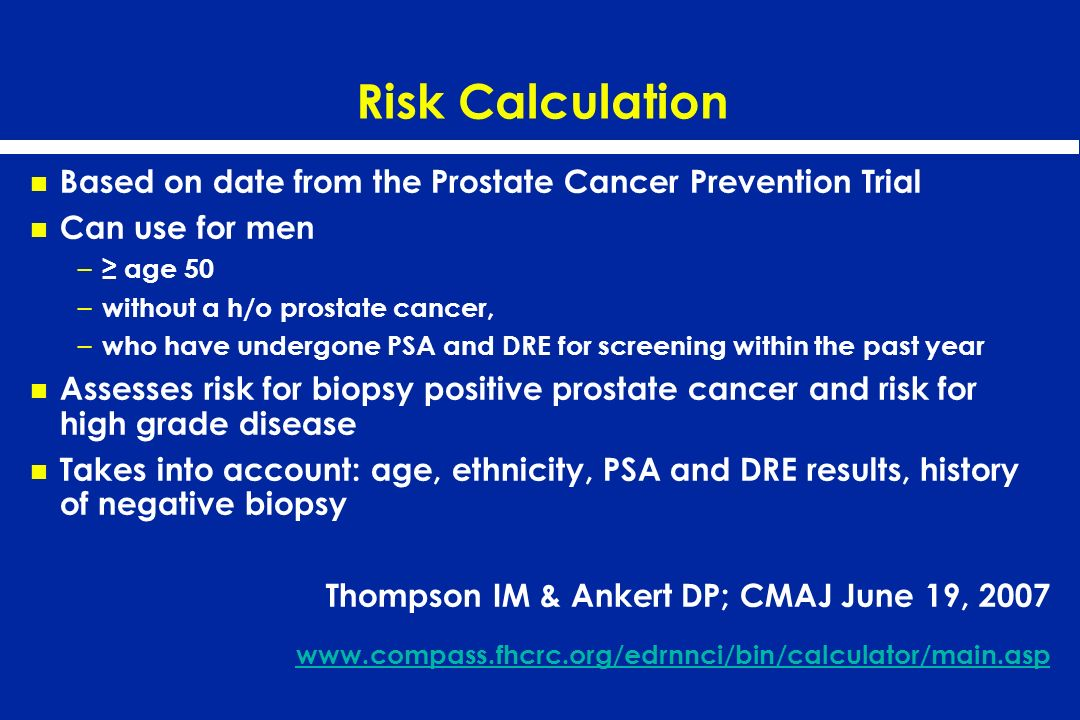 Risk Calculation Based on date from the Prostate Cancer Prevention Trial. Can use for men. ≥ age 50.