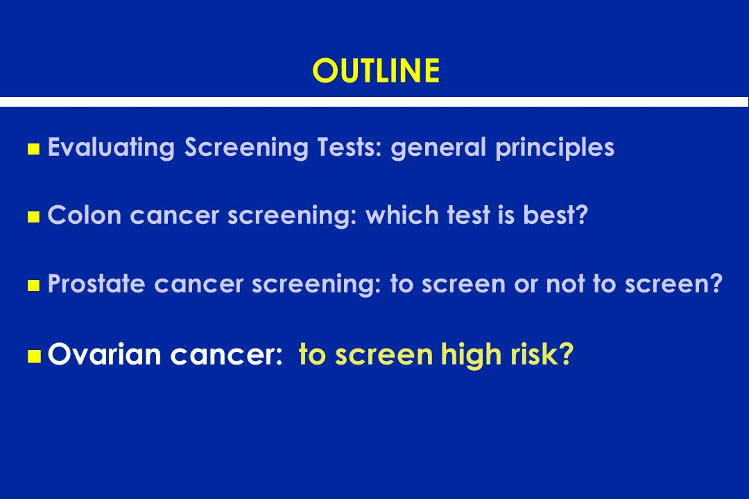 OUTLINE Ovarian cancer: to screen high risk