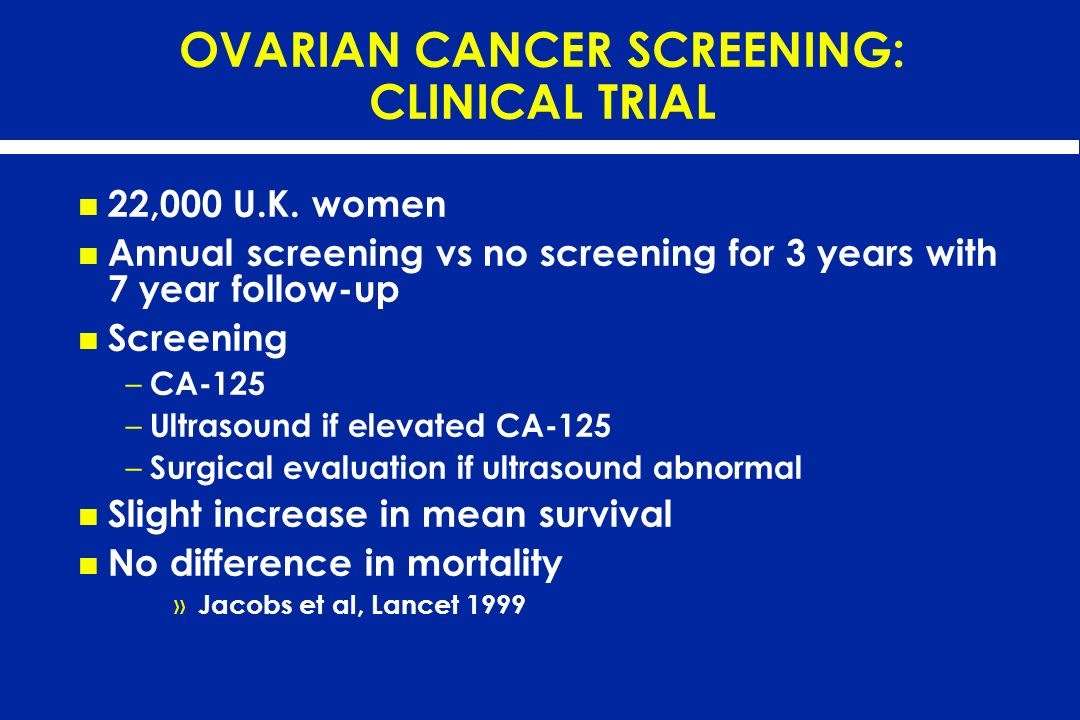 OVARIAN CANCER SCREENING: CLINICAL TRIAL