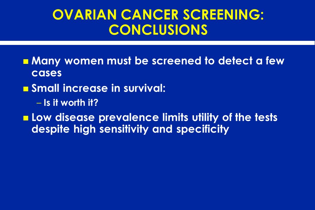 OVARIAN CANCER SCREENING: CONCLUSIONS