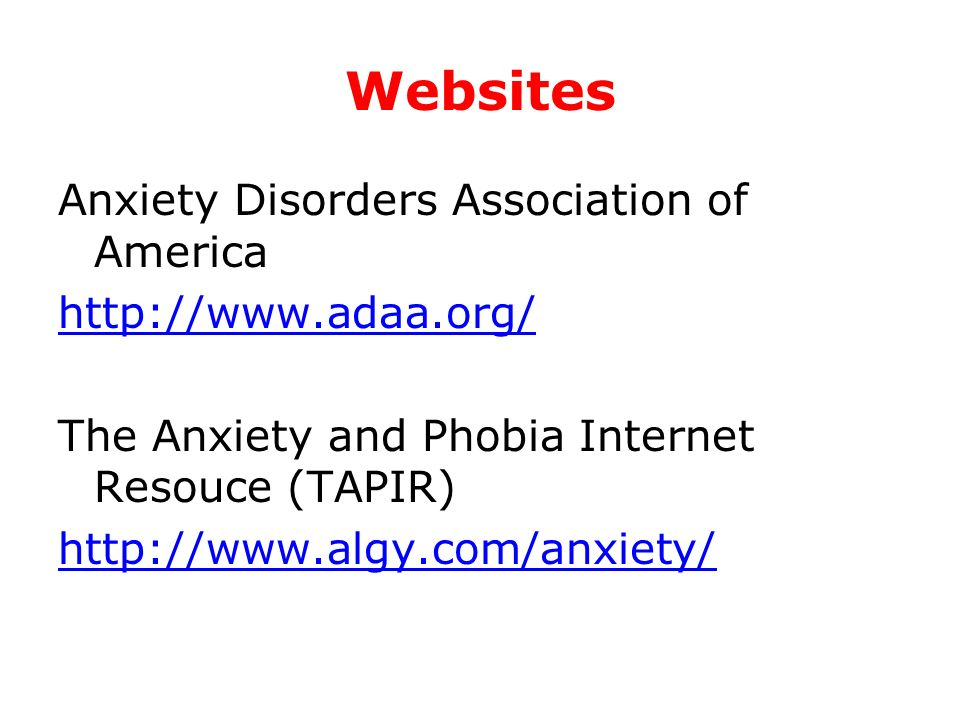 Websites Anxiety Disorders Association of America http://www.adaa.org/