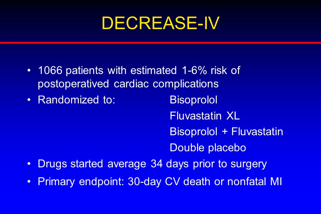 DECREASE-IV 1066 patients with estimated 1-6% risk of postoperatived cardiac complications. Randomized to: Bisoprolol.
