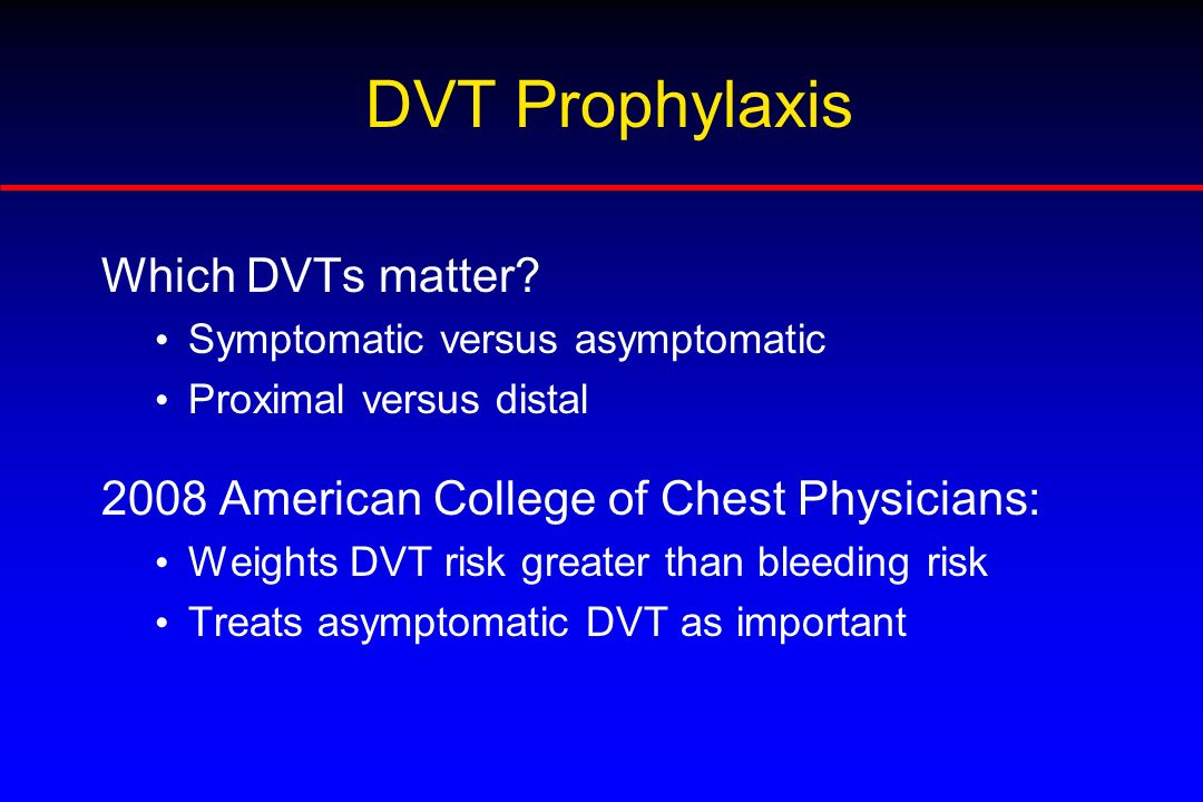 DVT Prophylaxis Which DVTs matter
